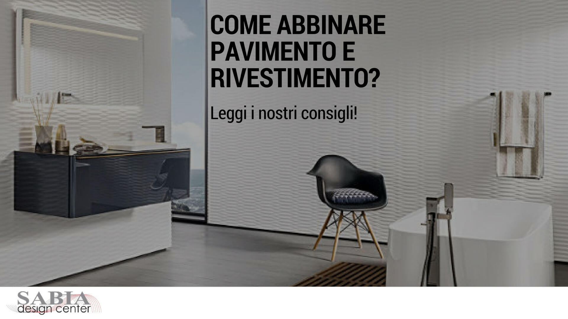 Come Abbinare Pavimento E Rivestimento Sabia Design Center